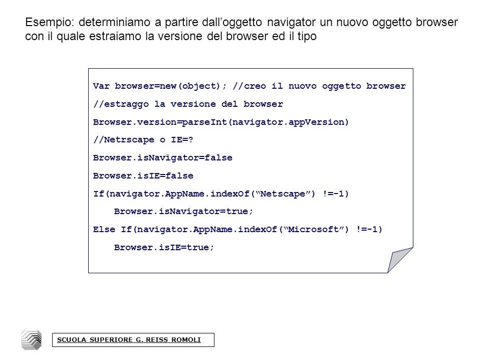 Esempio: determiniamo a partire dalloggetto navigator un nuovo oggetto browser con il quale estraiamo la versione del browser ed il tipo SCUOLA SUPERIORE G.