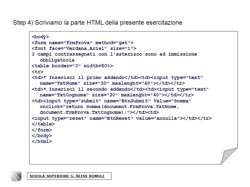 Step 4) Scriviamo la parte HTML della presente esercitazione I campi contrassegnati con l asterisco sono ad immissione obbligatoria * Inserisci il primo addendo * Inserisci il secondo addendo SCUOLA SUPERIORE G.