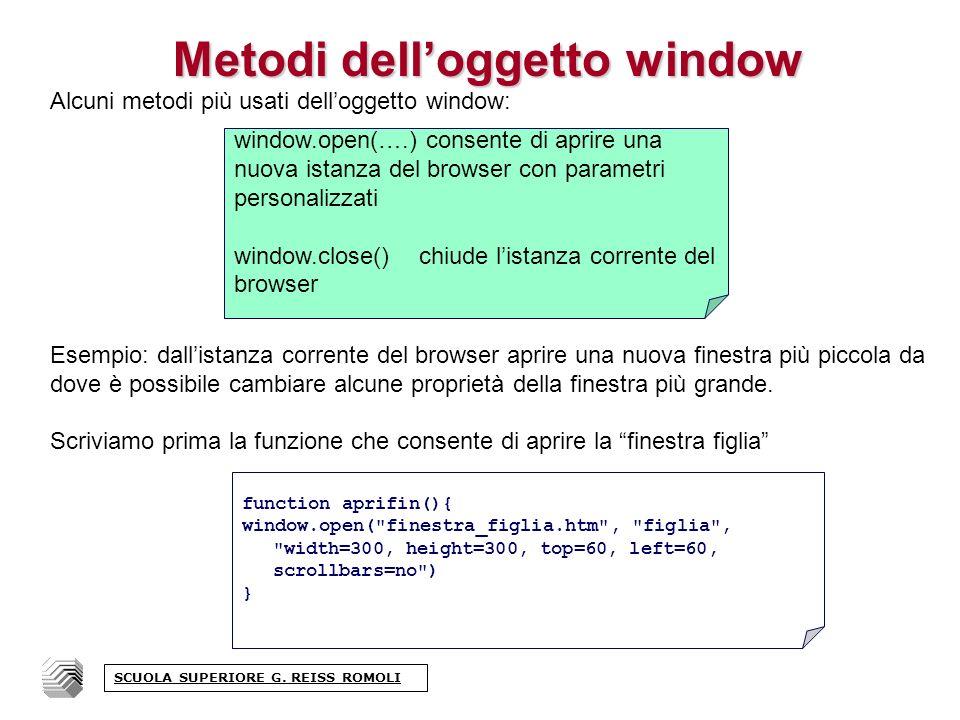 Metodi delloggetto window Alcuni metodi più usati delloggetto window: Esempio: dallistanza corrente del browser aprire una nuova finestra più piccola da dove è possibile cambiare alcune proprietà della finestra più grande.
