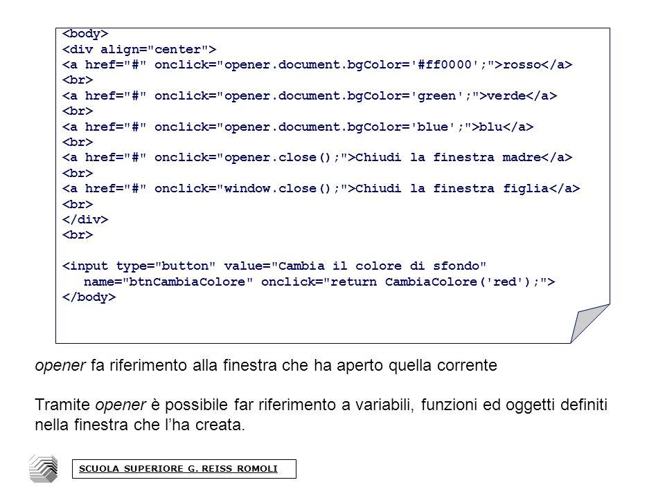 opener fa riferimento alla finestra che ha aperto quella corrente Tramite opener è possibile far riferimento a variabili, funzioni ed oggetti definiti nella finestra che lha creata.