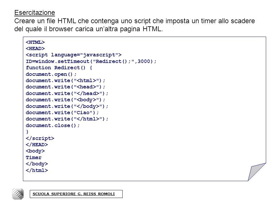 Esercitazione Creare un file HTML che contenga uno script che imposta un timer allo scadere del quale il browser carica unaltra pagina HTML.