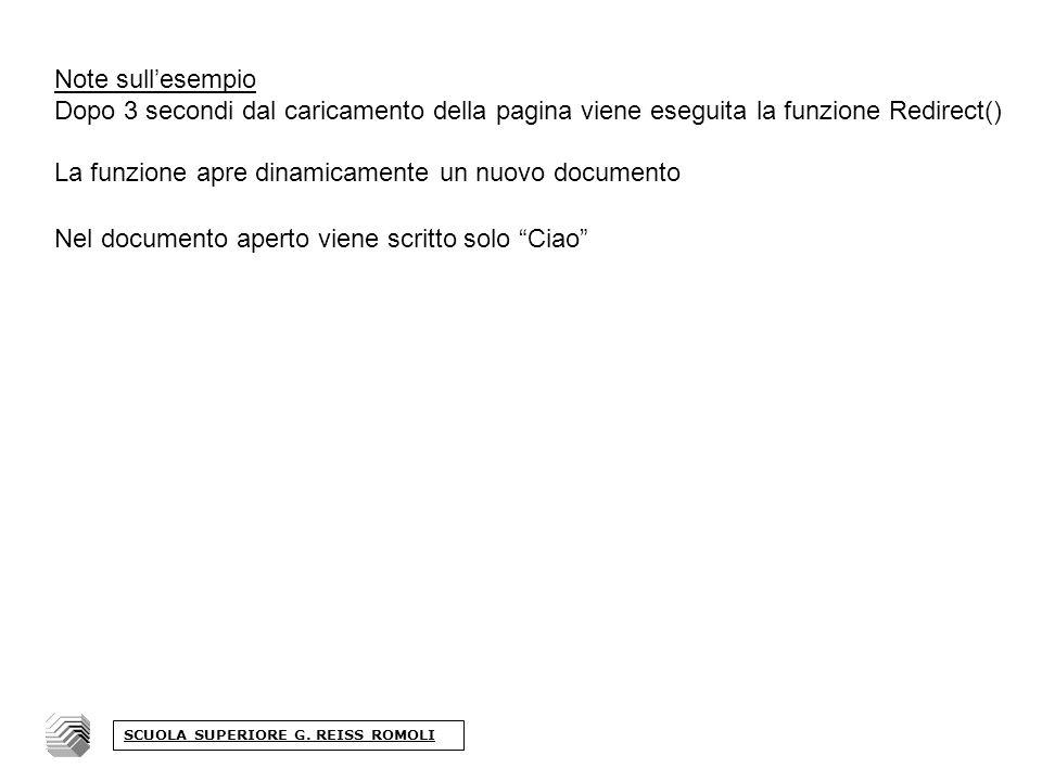 Note sullesempio Dopo 3 secondi dal caricamento della pagina viene eseguita la funzione Redirect() La funzione apre dinamicamente un nuovo documento Nel documento aperto viene scritto solo Ciao SCUOLA SUPERIORE G.