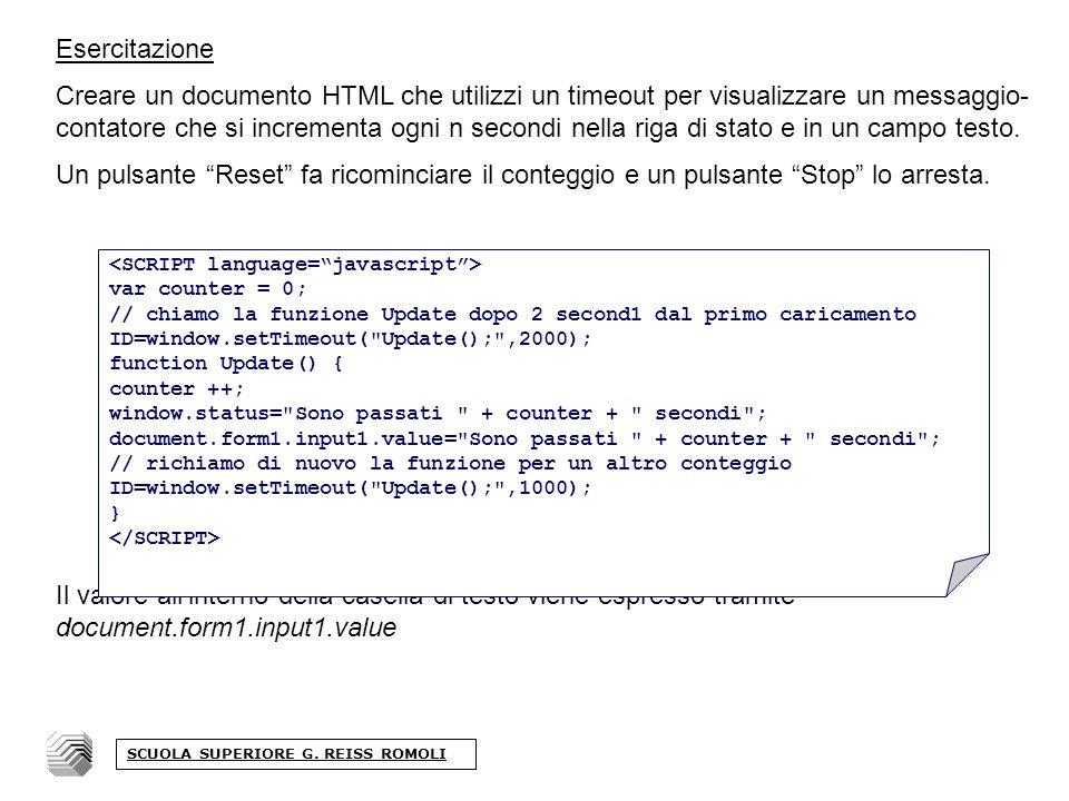 Esercitazione Creare un documento HTML che utilizzi un timeout per visualizzare un messaggio- contatore che si incrementa ogni n secondi nella riga di stato e in un campo testo.
