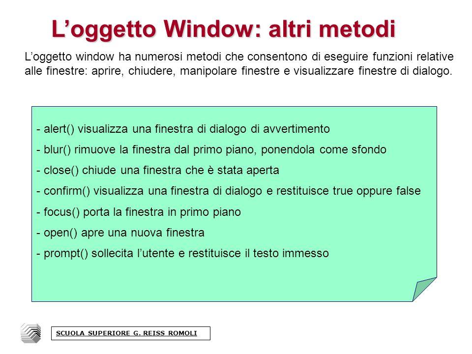 Loggetto Window: altri metodi Loggetto window ha numerosi metodi che consentono di eseguire funzioni relative alle finestre: aprire, chiudere, manipolare finestre e visualizzare finestre di dialogo.