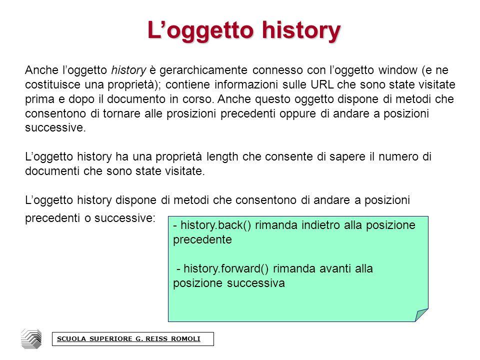 Loggetto history Anche loggetto history è gerarchicamente connesso con loggetto window (e ne costituisce una proprietà); contiene informazioni sulle URL che sono state visitate prima e dopo il documento in corso.