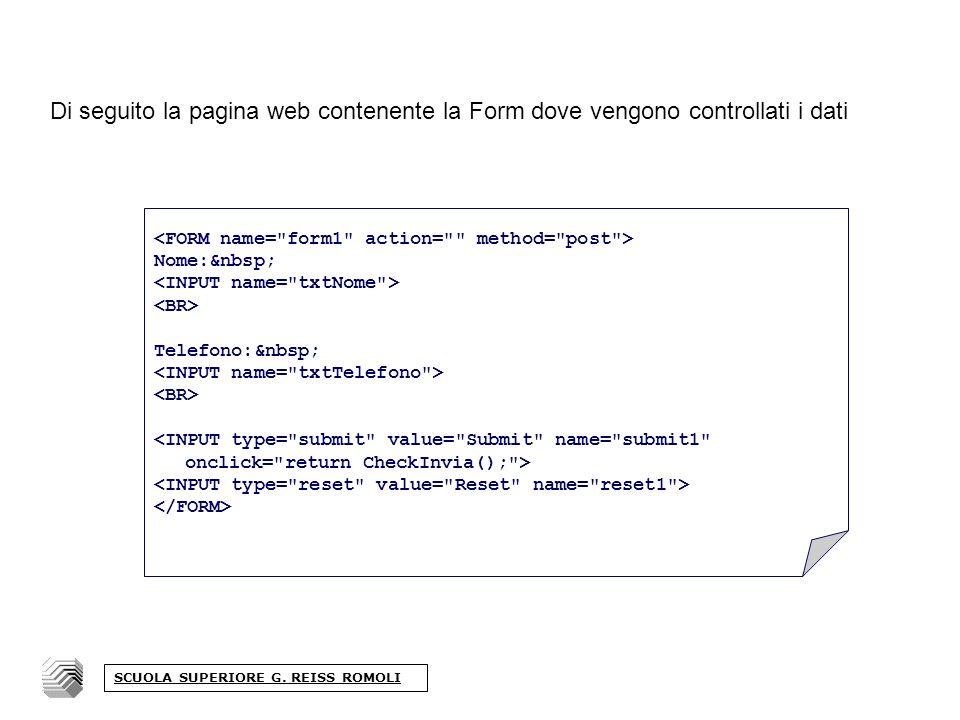 Di seguito la pagina web contenente la Form dove vengono controllati i dati Nome: Telefono: SCUOLA SUPERIORE G.