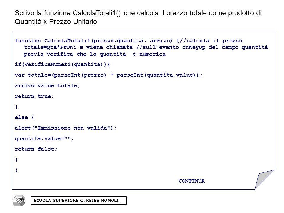 Scrivo la funzione CalcolaTotali1() che calcola il prezzo totale come prodotto di Quantità x Prezzo Unitario SCUOLA SUPERIORE G.