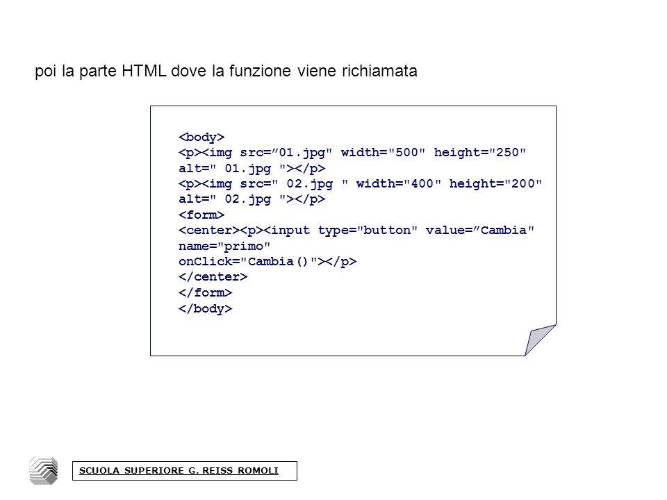 poi la parte HTML dove la funzione viene richiamata SCUOLA SUPERIORE G. REISS ROMOLI
