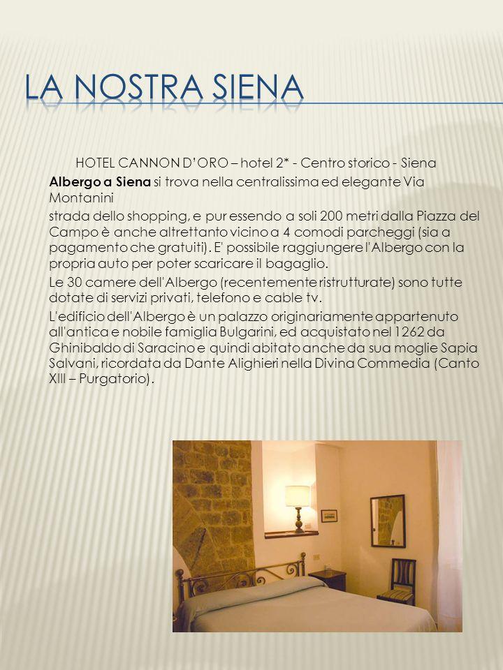 HOTEL CANNON DORO – hotel 2* - Centro storico - Siena Albergo a Siena si trova nella centralissima ed elegante Via Montanini strada dello shopping, e