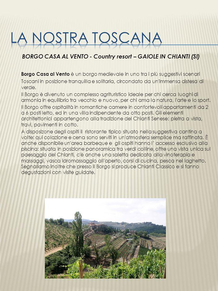 BORGO CASA AL VENTO - Country resort – GAIOLE IN CHIANTI (SI) Borgo Casa al Vento è un borgo medievale in uno tra i più suggestivi scenari Toscani in