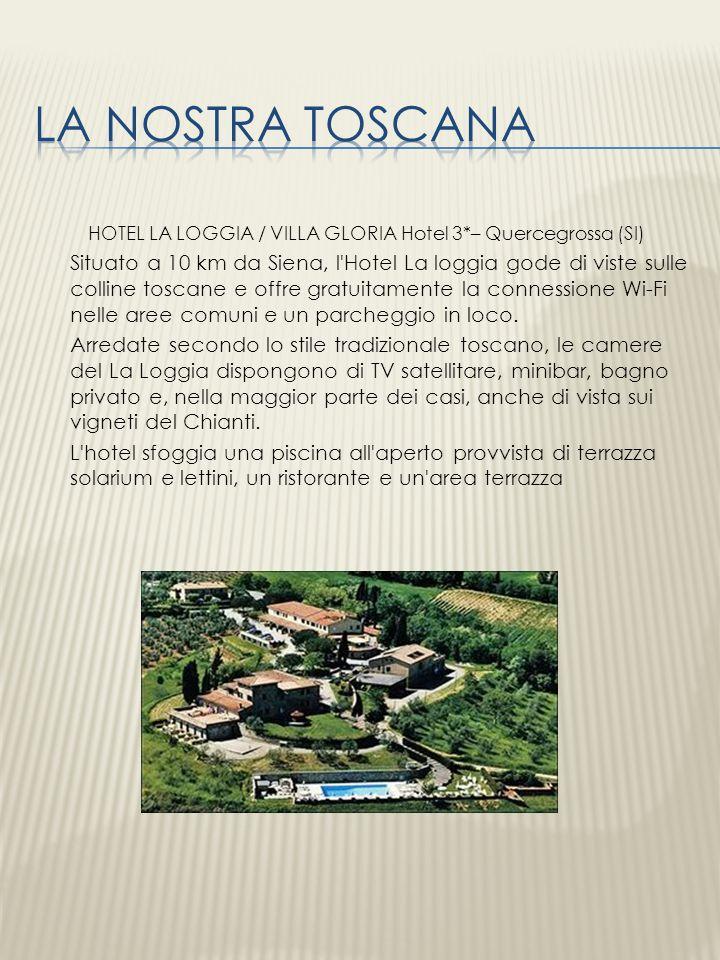 HOTEL LA LOGGIA / VILLA GLORIA Hotel 3*– Quercegrossa (SI) Situato a 10 km da Siena, l'Hotel La loggia gode di viste sulle colline toscane e offre gra