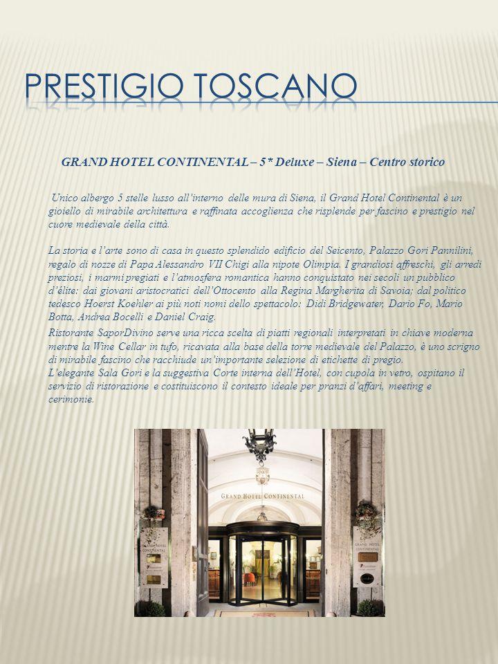 GRAND HOTEL CONTINENTAL – 5* Deluxe – Siena – Centro storico Unico albergo 5 stelle lusso allinterno delle mura di Siena, il Grand Hotel Continental è