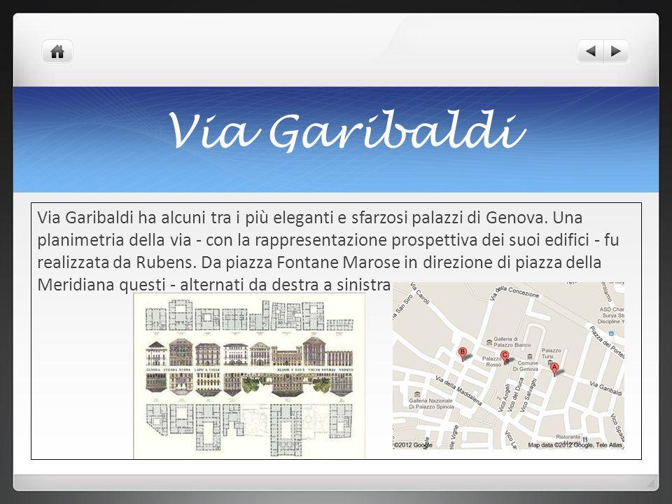 Via Garibaldi Via Garibaldi ha alcuni tra i più eleganti e sfarzosi palazzi di Genova. Una planimetria della via - con la rappresentazione prospettiva