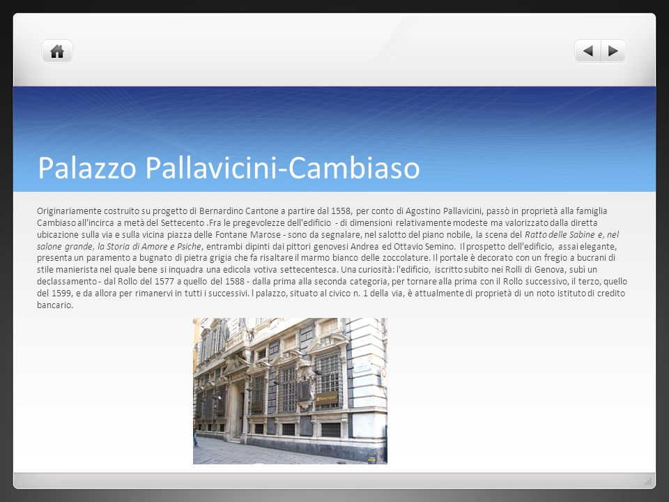 Palazzo Pallavicini-Cambiaso Originariamente costruito su progetto di Bernardino Cantone a partire dal 1558, per conto di Agostino Pallavicini, passò
