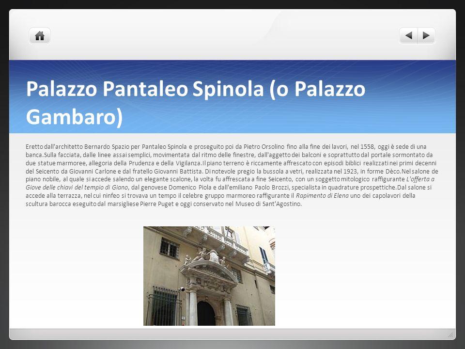 Palazzo Pantaleo Spinola (o Palazzo Gambaro) Eretto dall'architetto Bernardo Spazio per Pantaleo Spinola e proseguito poi da Pietro Orsolino fino alla