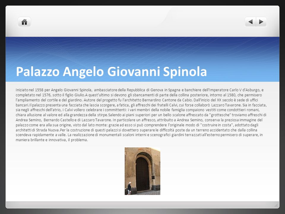 Palazzo Angelo Giovanni Spinola Iniziato nel 1558 per Angelo Giovanni Spinola, ambasciatore della Repubblica di Genova in Spagna e banchiere dell'Impe
