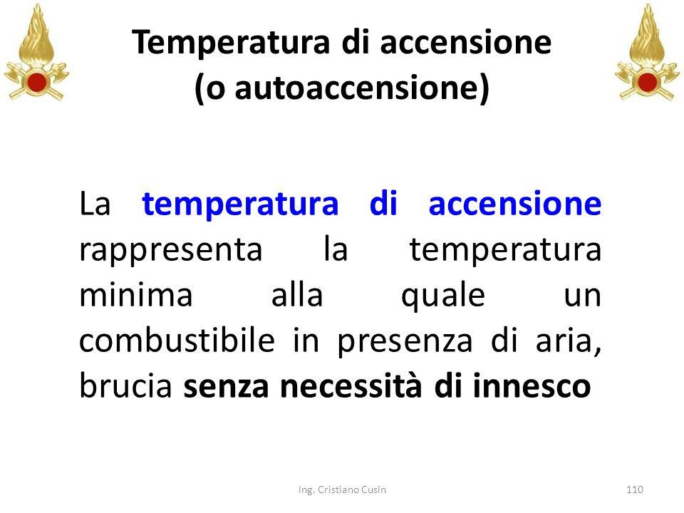 110 Temperatura di accensione (o autoaccensione) La temperatura di accensione rappresenta la temperatura minima alla quale un combustibile in presenza