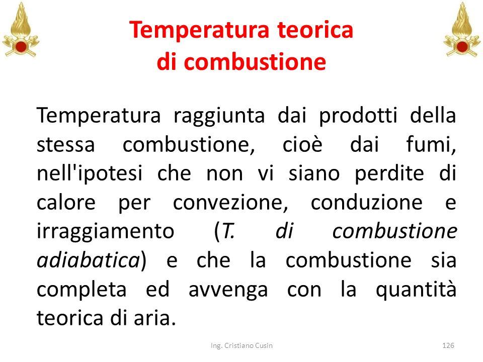 Temperatura teorica di combustione Temperatura raggiunta dai prodotti della stessa combustione, cioè dai fumi, nell'ipotesi che non vi siano perdite d