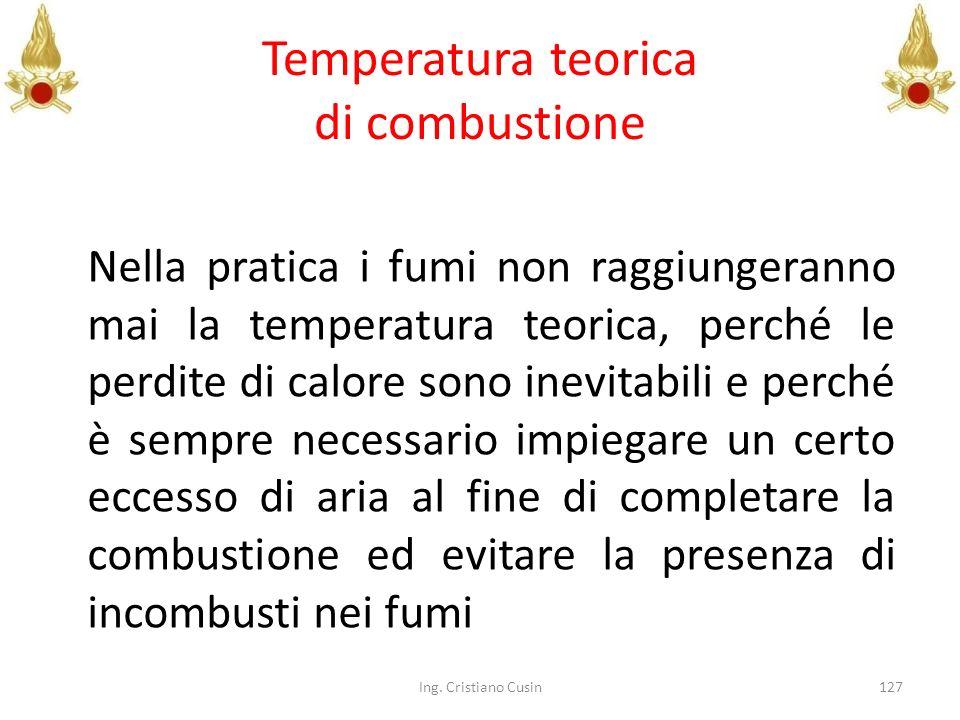Temperatura teorica di combustione Nella pratica i fumi non raggiungeranno mai la temperatura teorica, perché le perdite di calore sono inevitabili e
