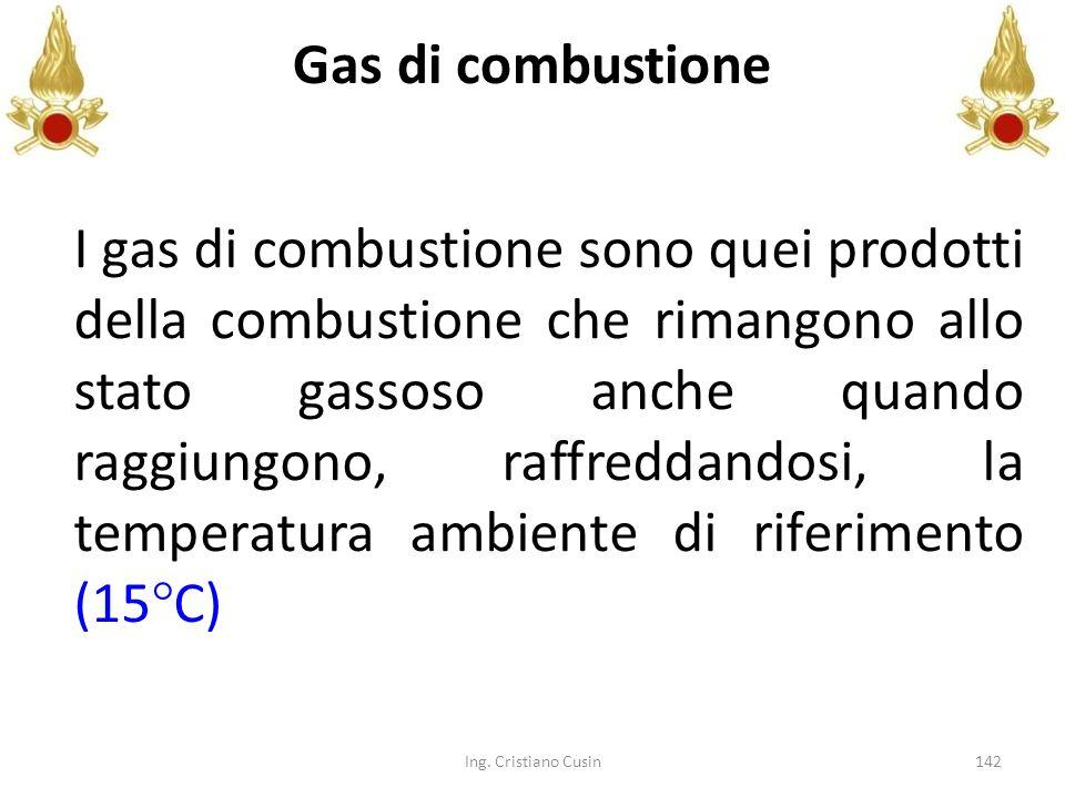 142 Gas di combustione I gas di combustione sono quei prodotti della combustione che rimangono allo stato gassoso anche quando raggiungono, raffreddan