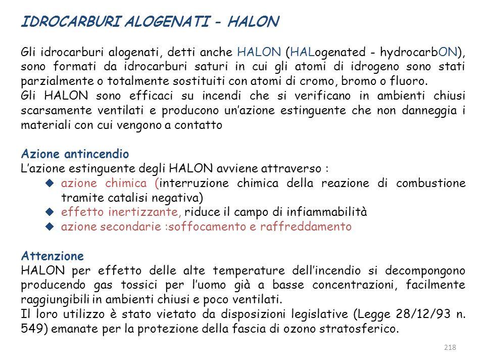 218 IDROCARBURI ALOGENATI - HALON Gli idrocarburi alogenati, detti anche HALON (HALogenated - hydrocarbON), sono formati da idrocarburi saturi in cui