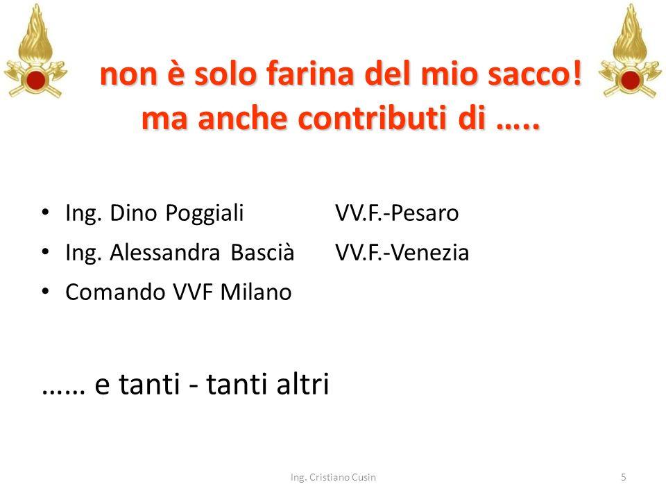 non è solo farina del mio sacco! ma anche contributi di ….. Ing. Dino PoggialiVV.F.-Pesaro Ing. Alessandra BasciàVV.F.-Venezia Comando VVF Milano …… e