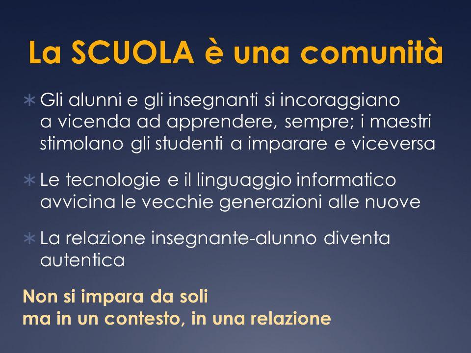 La SCUOLA è una comunità Gli alunni e gli insegnanti si incoraggiano a vicenda ad apprendere, sempre; i maestri stimolano gli studenti a imparare e vi
