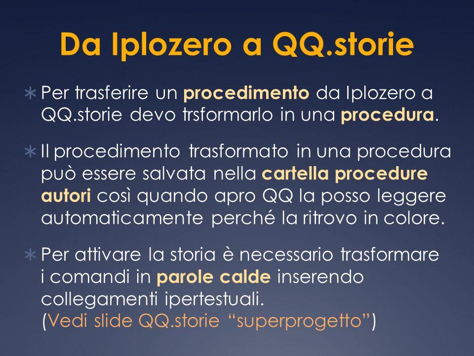 Da Iplozero a QQ.storie Per trasferire un procedimento da Iplozero a QQ.storie devo trsformarlo in una procedura. Il procedimento trasformato in una p