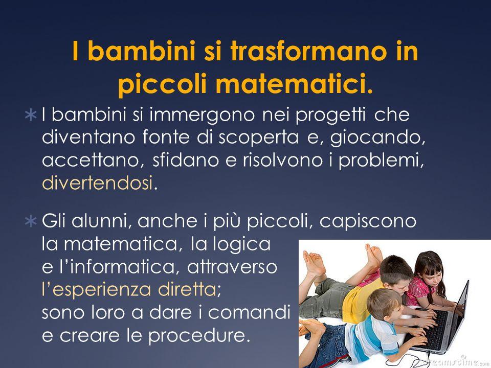 I bambini si trasformano in piccoli matematici. I bambini si immergono nei progetti che diventano fonte di scoperta e, giocando, accettano, sfidano e