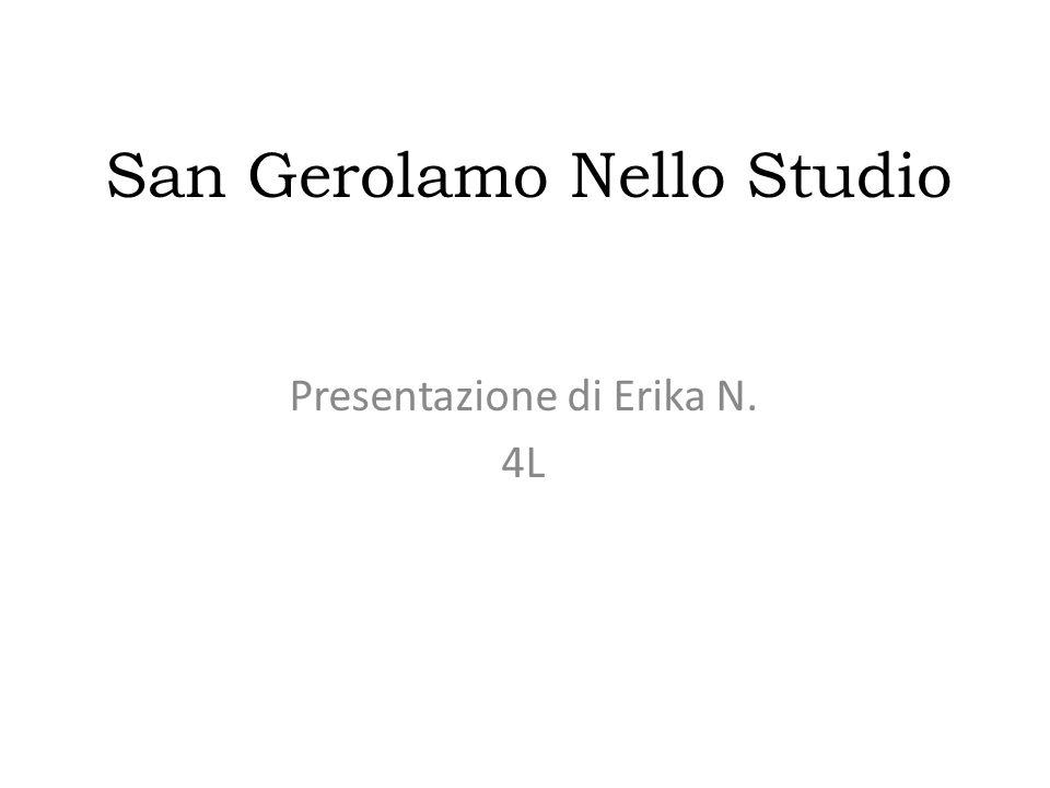 San Gerolamo Nello Studio Presentazione di Erika N. 4L