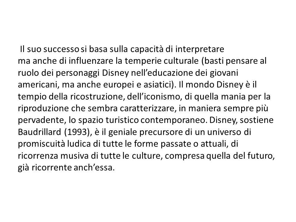 Il suo successo si basa sulla capacità di interpretare ma anche di influenzare la temperie culturale (basti pensare al ruolo dei personaggi Disney nelleducazione dei giovani americani, ma anche europei e asiatici).