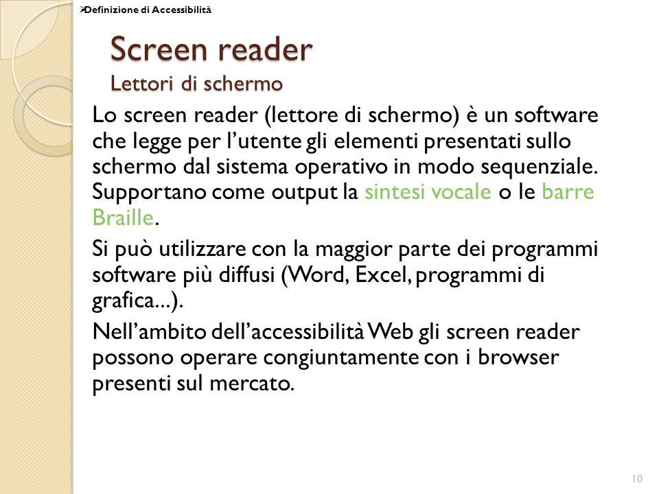 10 Screen reader Lettori di schermo Lo screen reader (lettore di schermo) è un software che legge per lutente gli elementi presentati sullo schermo dal sistema operativo in modo sequenziale.
