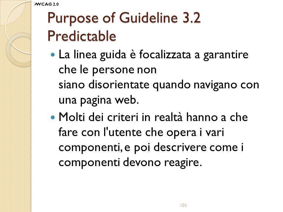 Purpose of Guideline 3.2 Predictable La linea guida è focalizzata a garantire che le persone non siano disorientate quando navigano con una pagina web