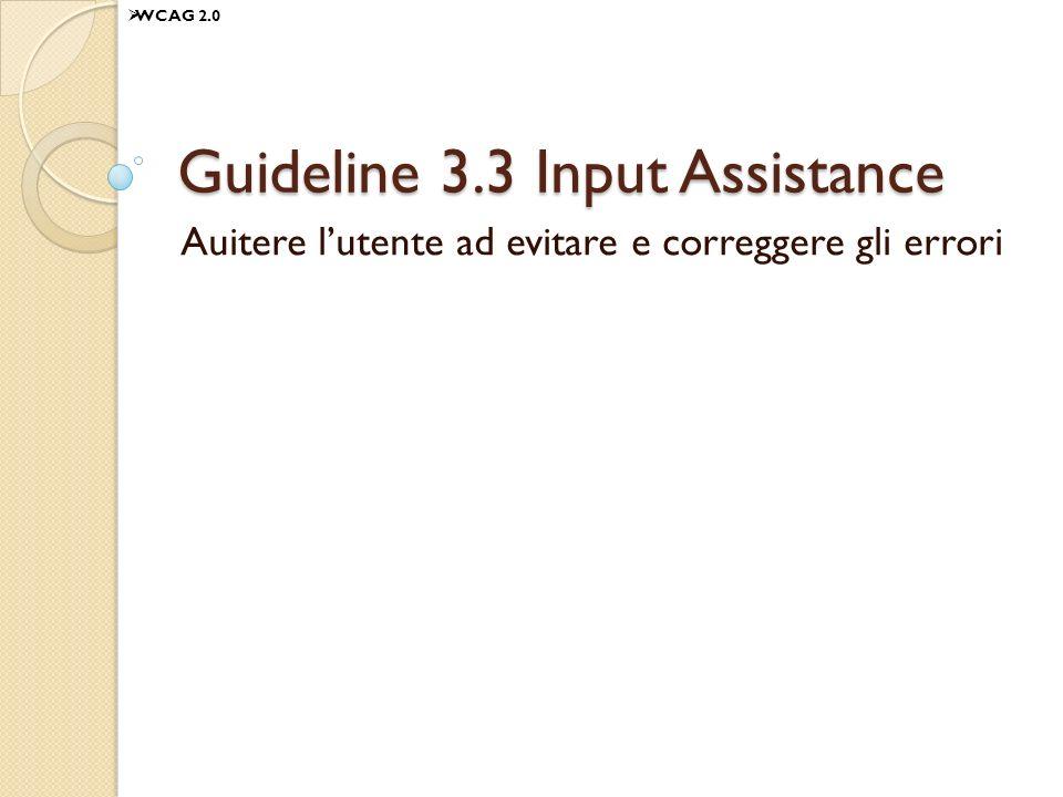 Guideline 3.3 Input Assistance Auitere lutente ad evitare e correggere gli errori WCAG 2.0