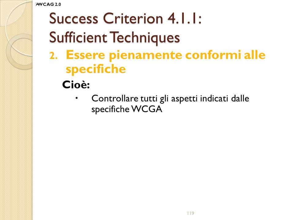 Success Criterion 4.1.1: Sufficient Techniques 2. Essere pienamente conformi alle specifiche Cioè: Controllare tutti gli aspetti indicati dalle specif