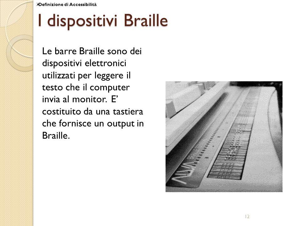 12 I dispositivi Braille Le barre Braille sono dei dispositivi elettronici utilizzati per leggere il testo che il computer invia al monitor. E costitu