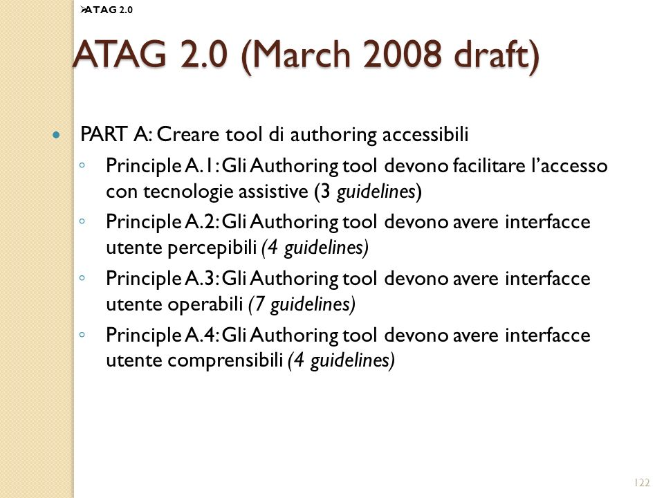 122 ATAG 2.0 (March 2008 draft) PART A: Creare tool di authoring accessibili Principle A.1: Gli Authoring tool devono facilitare laccesso con tecnolog