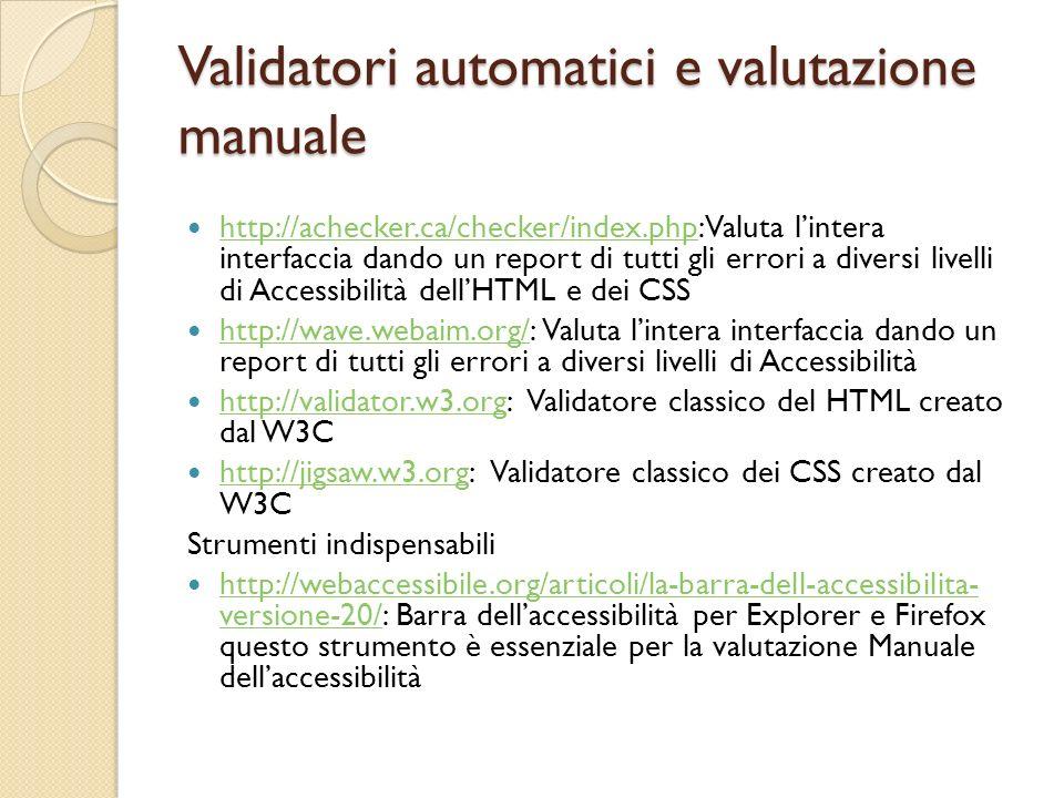 Validatori automatici e valutazione manuale http://achecker.ca/checker/index.php: Valuta lintera interfaccia dando un report di tutti gli errori a div