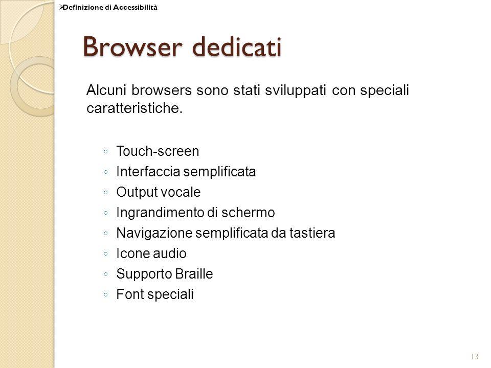 13 Browser dedicati Alcuni browsers sono stati sviluppati con speciali caratteristiche. Touch-screen Interfaccia semplificata Output vocale Ingrandime