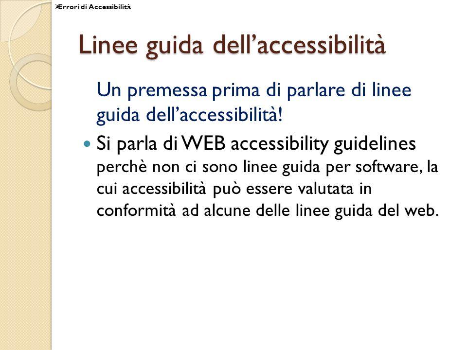 Linee guida dellaccessibilità Un premessa prima di parlare di linee guida dellaccessibilità! Si parla di WEB accessibility guidelines perchè non ci so