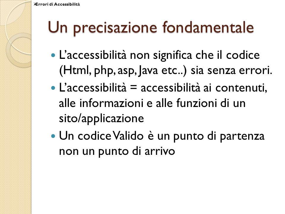 Un precisazione fondamentale Laccessibilità non significa che il codice (Html, php, asp, Java etc..) sia senza errori. Laccessibilità = accessibilità