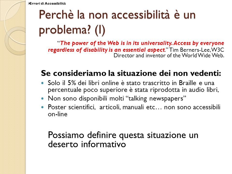 Perchè la non accessibilità è un problema? (I) The power of the Web is in its universality. Access by everyone regardless of disability is an essentia
