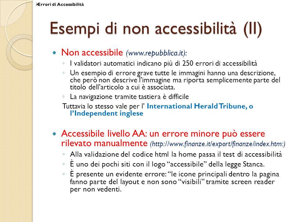 Esempi di non accessibilità (II) Non accessibile (www.repubblica.it): I validatori automatici indicano più di 250 errori di accessibilità Un esempio di errore grave tutte le immagini hanno una descrizione, che però non descrive limmagine ma riporta semplicemente parte del titolo dellarticolo a cui è associata.
