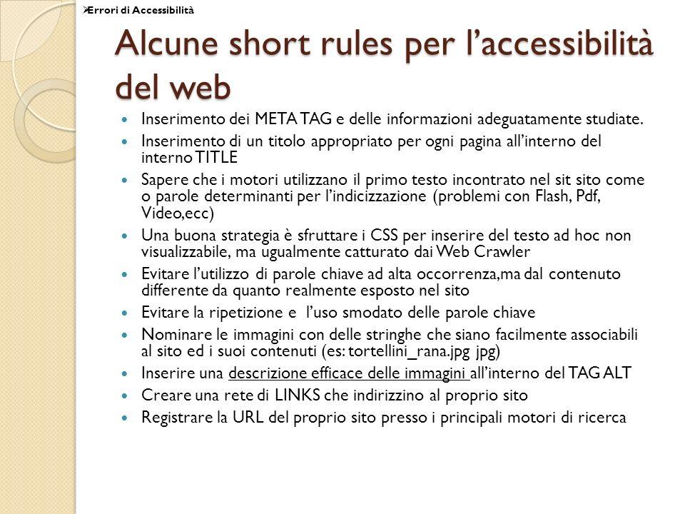 Alcune short rules per laccessibilità del web Inserimento dei META TAG e delle informazioni adeguatamente studiate. Inserimento di un titolo appropria