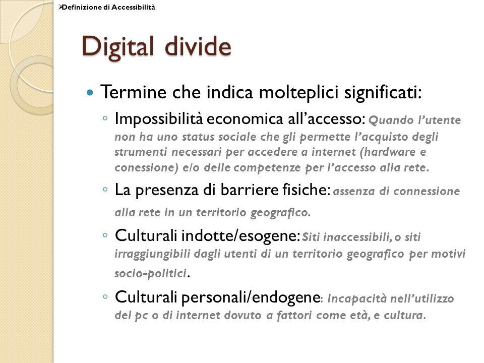 Digital divide Termine che indica molteplici significati: Impossibilità economica allaccesso: Quando lutente non ha uno status sociale che gli permett