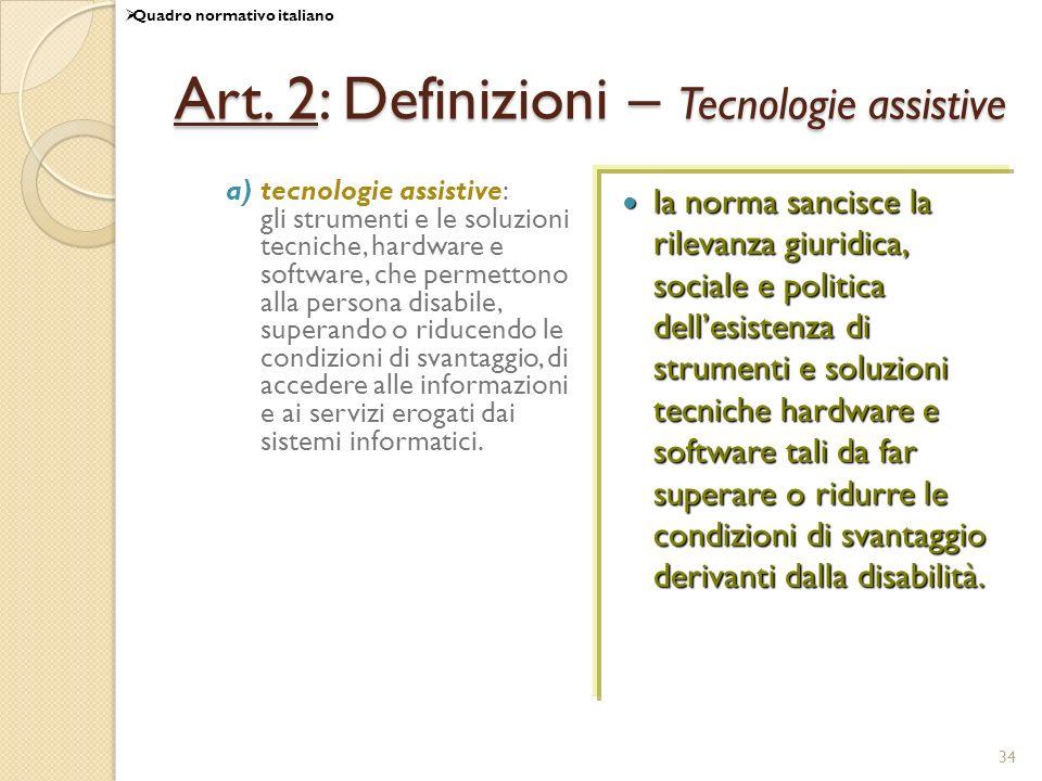 34 Art. 2: Definizioni – Tecnologie assistive a)tecnologie assistive: gli strumenti e le soluzioni tecniche, hardware e software, che permettono alla