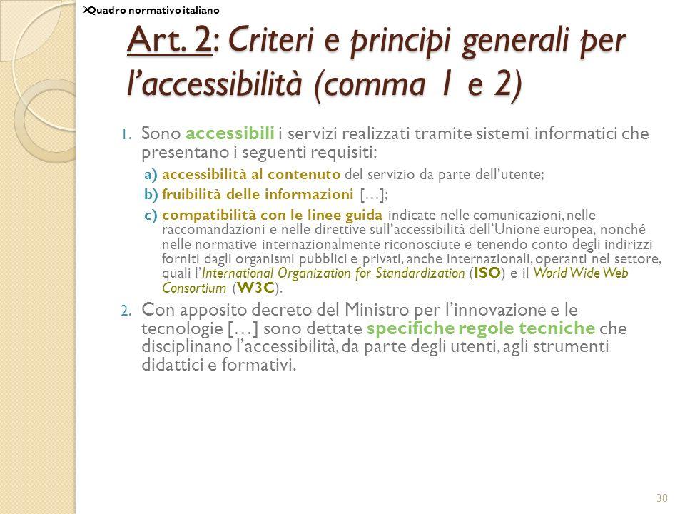 38 Art. 2: Criteri e principi generali per laccessibilità (comma 1 e 2) 1. Sono accessibili i servizi realizzati tramite sistemi informatici che prese