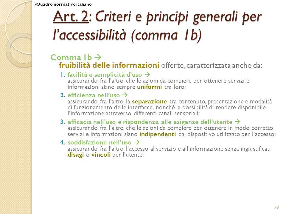 39 Art. 2: Criteri e principi generali per laccessibilità (comma 1b) Comma 1b fruibilità delle informazioni offerte, caratterizzata anche da: 1.facili