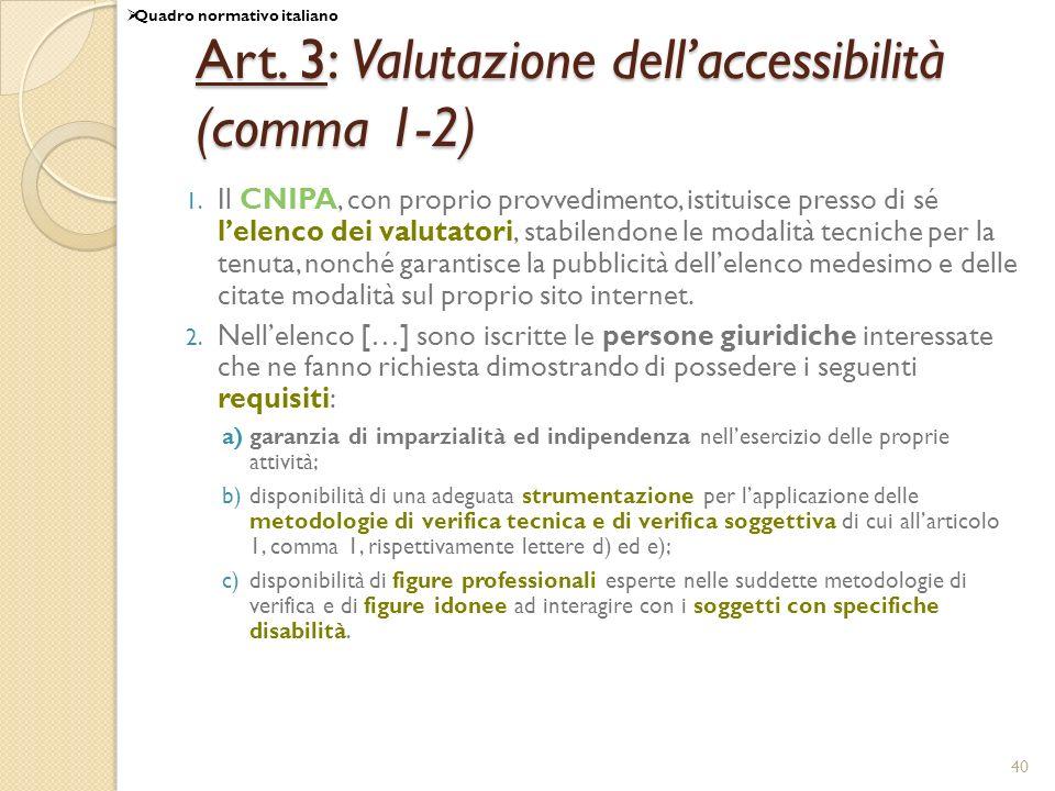 40 Art. 3: Valutazione dellaccessibilità (comma 1-2) 1. Il CNIPA, con proprio provvedimento, istituisce presso di sé lelenco dei valutatori, stabilend