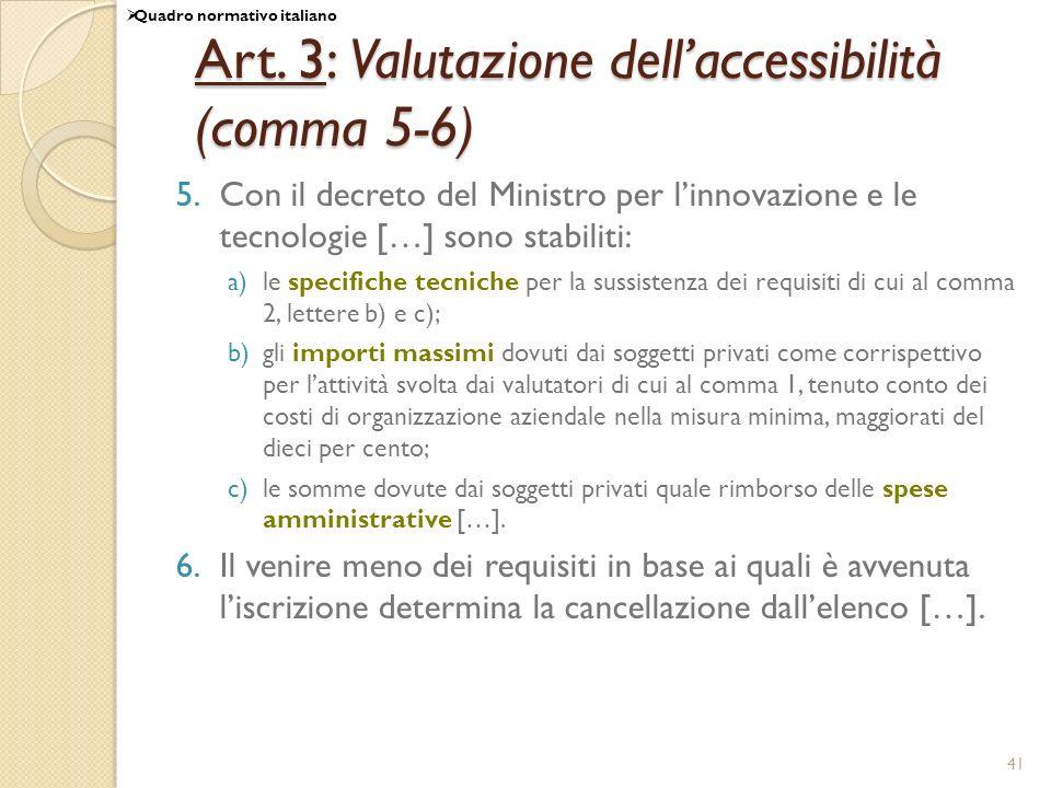 41 Art. 3: Valutazione dellaccessibilità (comma 5-6) 5.Con il decreto del Ministro per linnovazione e le tecnologie […] sono stabiliti: a)le specifich